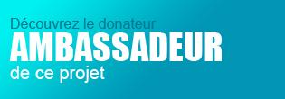 Découvrez le donateur ambassadeur de ce projet